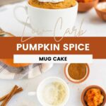 pumpkin mug cake with whipped cream and overhead shot of the ingredients
